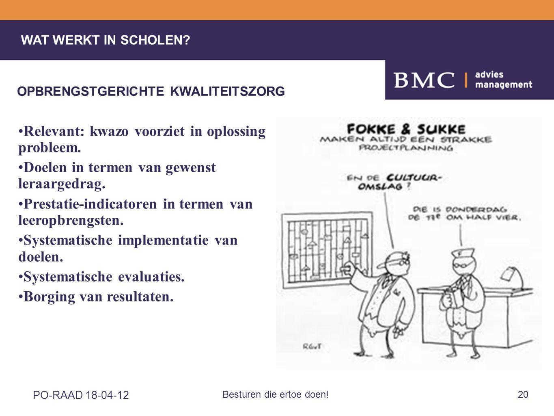 PO-RAAD 18-04-12 Besturen die ertoe doen!20 •Relevant: kwazo voorziet in oplossing probleem.
