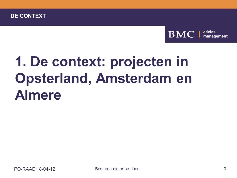 PO-RAAD 18-04-12 Besturen die ertoe doen!3 1. De context: projecten in Opsterland, Amsterdam en Almere DE CONTEXT