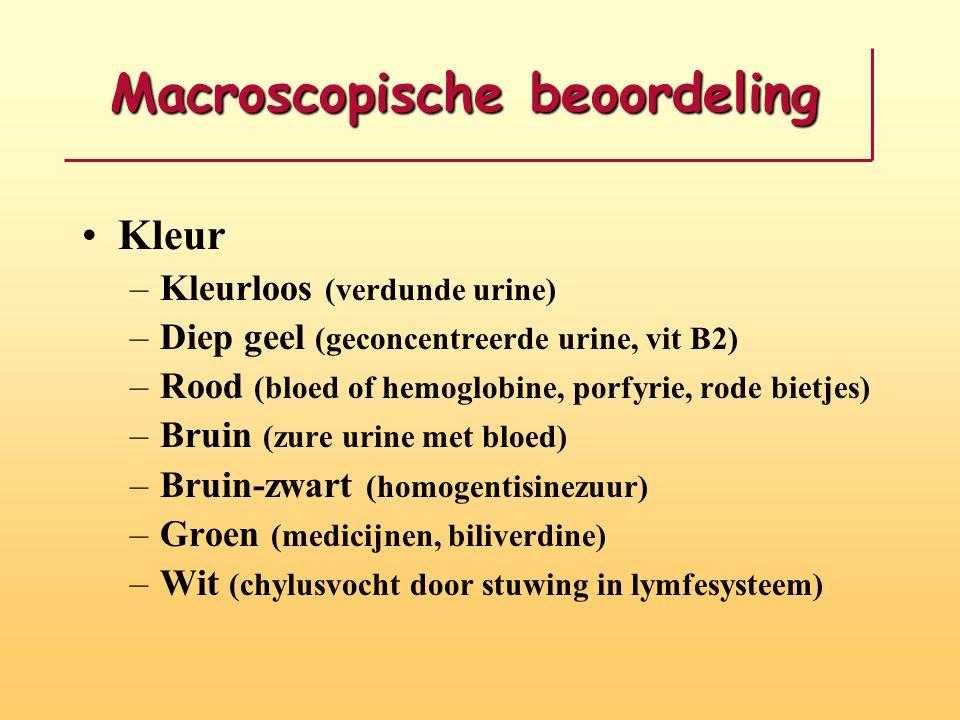 Macroscopische beoordeling •Kleur –Kleurloos (verdunde urine) –Diep geel (geconcentreerde urine, vit B2) –Rood (bloed of hemoglobine, porfyrie, rode b
