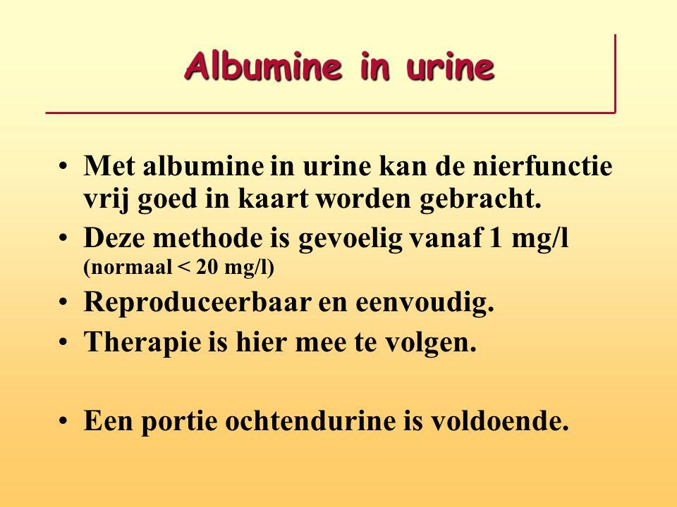 Albumine in urine •Met albumine in urine kan de nierfunctie vrij goed in kaart worden gebracht. •Deze methode is gevoelig vanaf 1 mg/l (normaal < 20 m