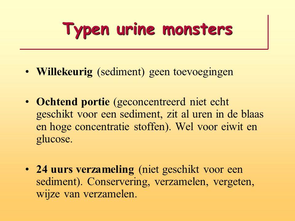 Typen urine monsters •Willekeurig (sediment) geen toevoegingen •Ochtend portie (geconcentreerd niet echt geschikt voor een sediment, zit al uren in de