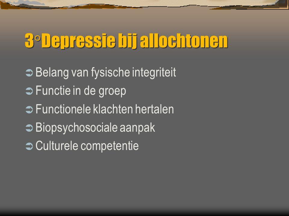 3°Depressie bij allochtonen  Belang van fysische integriteit  Functie in de groep  Functionele klachten hertalen  Biopsychosociale aanpak  Cultur