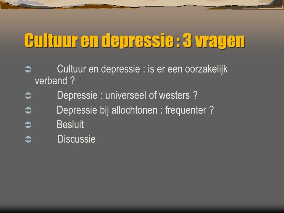  Cultuur en depressie : is er een oorzakelijk verband ?  Depressie : universeel of westers ?  Depressie bij allochtonen : frequenter ?  Besluit 