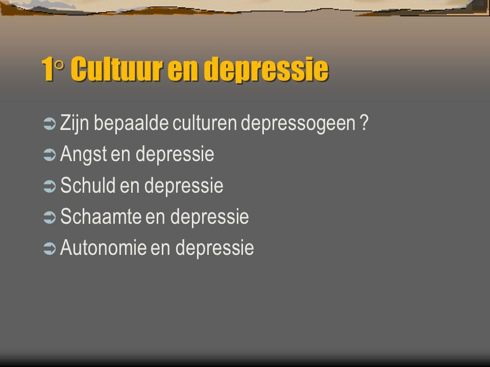 1° Cultuur en depressie  Zijn bepaalde culturen depressogeen ?  Angst en depressie  Schuld en depressie  Schaamte en depressie  Autonomie en depr