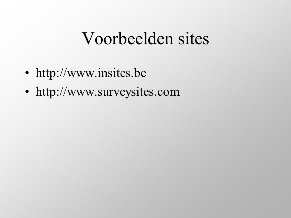 Voorbeelden sites •http://www.insites.be •http://www.surveysites.com