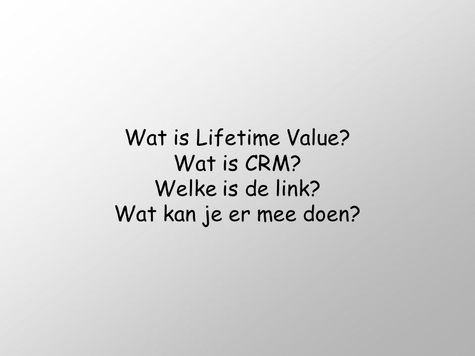 Wat is Lifetime Value? Wat is CRM? Welke is de link? Wat kan je er mee doen?