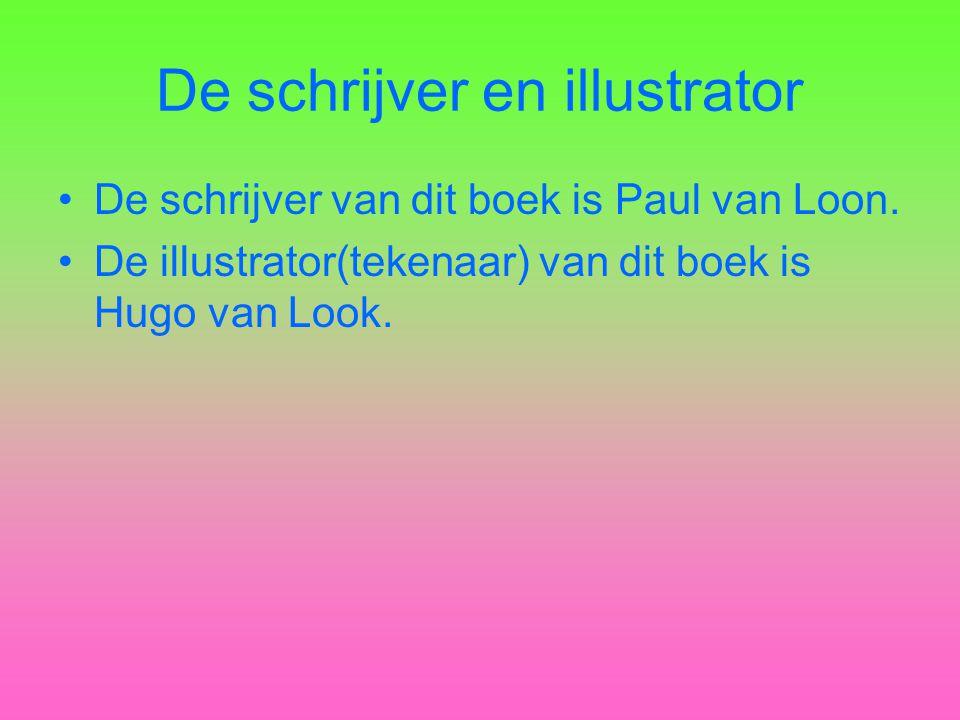 De schrijver en illustrator •De schrijver van dit boek is Paul van Loon. •De illustrator(tekenaar) van dit boek is Hugo van Look.