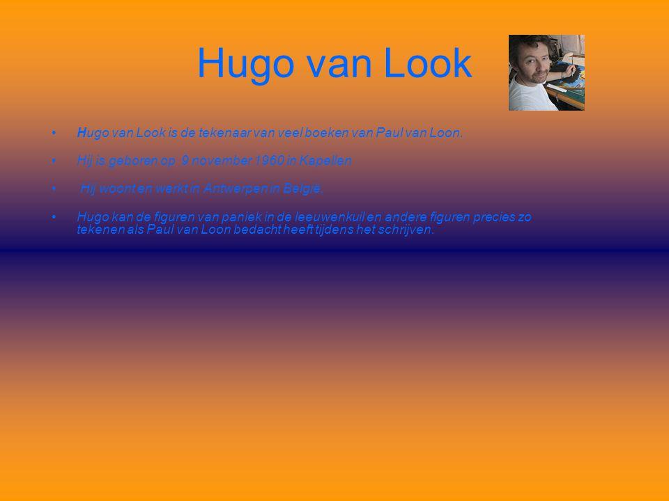 Hugo van Look •Hugo van Look is de tekenaar van veel boeken van Paul van Loon. •Hij is geboren op 9 november 1960 in Kapellen • Hij woont en werkt in
