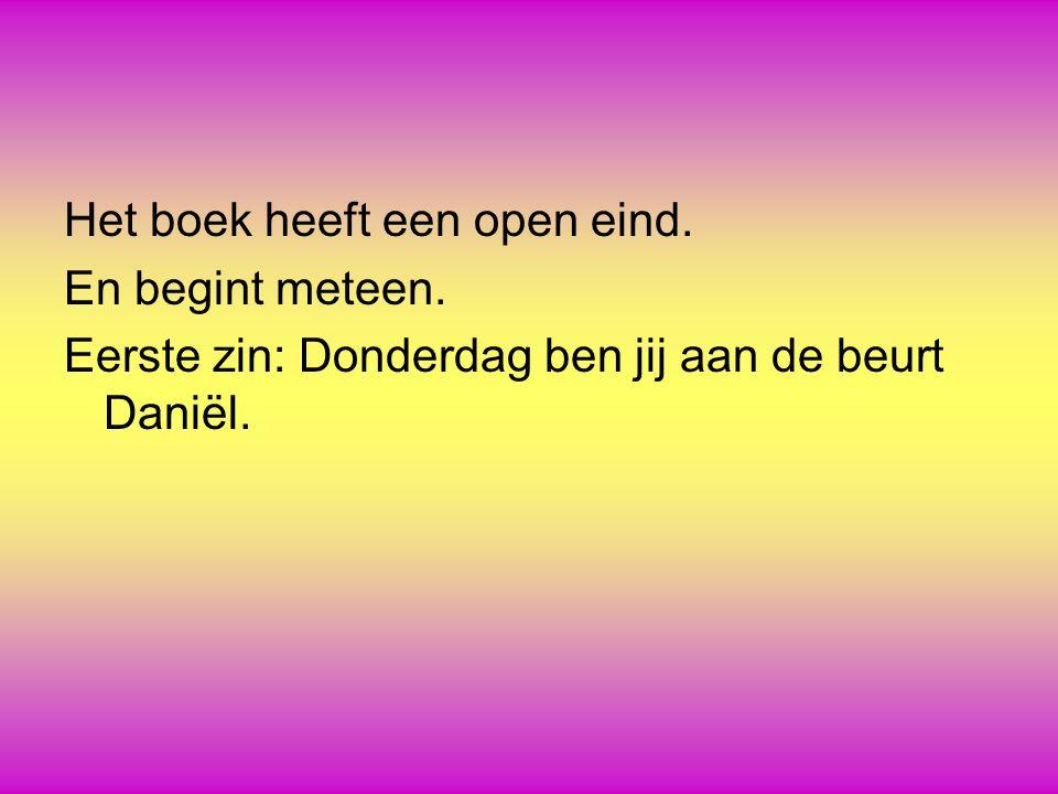 Het boek heeft een open eind. En begint meteen. Eerste zin: Donderdag ben jij aan de beurt Daniël.