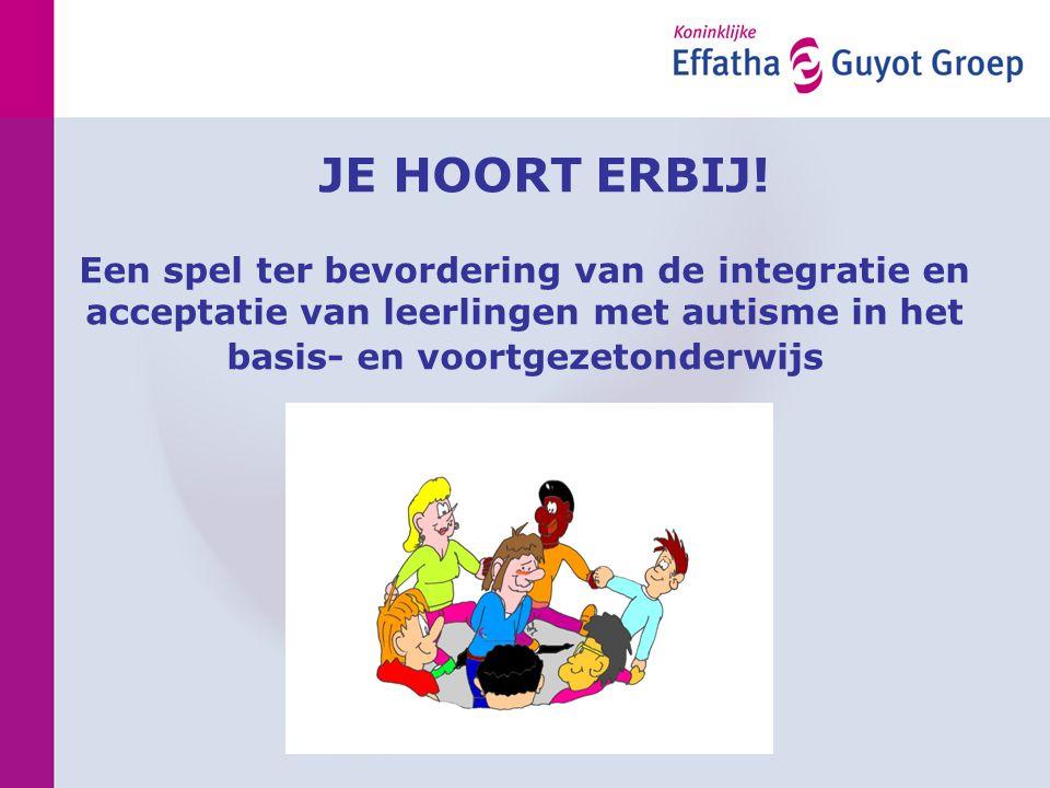 JE HOORT ERBIJ! Een spel ter bevordering van de integratie en acceptatie van leerlingen met autisme in het basis- en voortgezetonderwijs