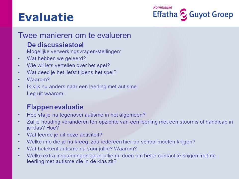 Evaluatie Twee manieren om te evalueren De discussiestoel Mogelijke verwerkingsvragen/stellingen: •Wat hebben we geleerd? •Wie wil iets vertellen over