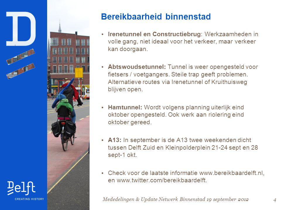 4 Bereikbaarheid binnenstad • Irenetunnel en Constructiebrug: Werkzaamheden in volle gang, niet ideaal voor het verkeer, maar verkeer kan doorgaan.