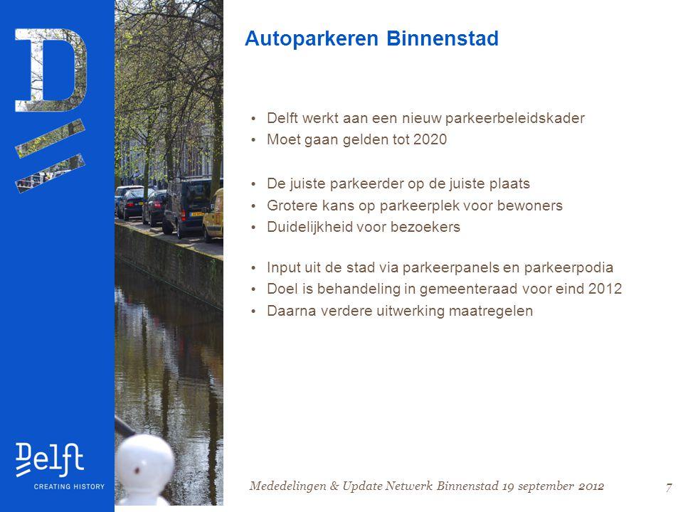 7 Autoparkeren Binnenstad • Delft werkt aan een nieuw parkeerbeleidskader • Moet gaan gelden tot 2020 • De juiste parkeerder op de juiste plaats • Grotere kans op parkeerplek voor bewoners • Duidelijkheid voor bezoekers • Input uit de stad via parkeerpanels en parkeerpodia • Doel is behandeling in gemeenteraad voor eind 2012 • Daarna verdere uitwerking maatregelen Mededelingen & Update Netwerk Binnenstad 19 september 2012