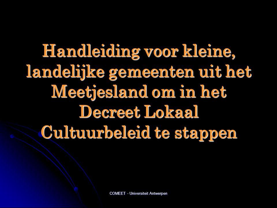 COMEET - Universiteit Antwerpen Handleiding voor kleine, landelijke gemeenten uit het Meetjesland om in het Decreet Lokaal Cultuurbeleid te stappen
