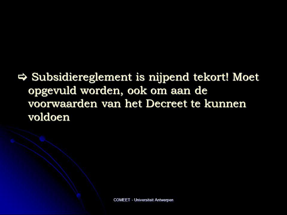 COMEET - Universiteit Antwerpen  Subsidiereglement is nijpend tekort.
