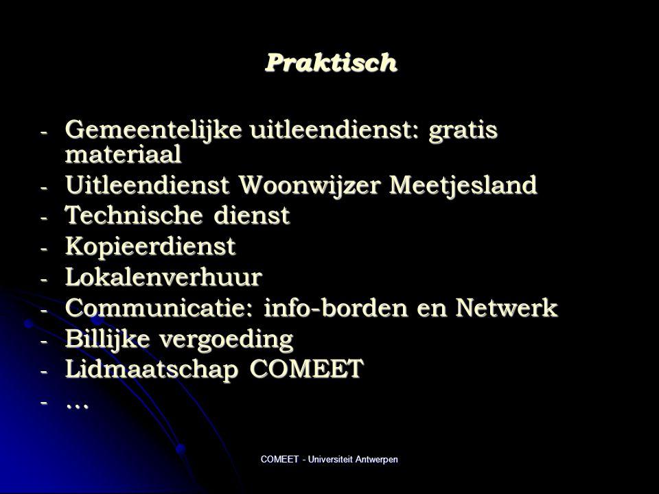 COMEET - Universiteit Antwerpen Praktisch - Gemeentelijke uitleendienst: gratis materiaal - Uitleendienst Woonwijzer Meetjesland - Technische dienst - Kopieerdienst - Lokalenverhuur - Communicatie: info-borden en Netwerk - Billijke vergoeding - Lidmaatschap COMEET - …