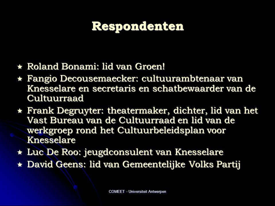 COMEET - Universiteit Antwerpen Respondenten  Roland Bonami: lid van Groen!  Fangio Decousemaecker: cultuurambtenaar van Knesselare en secretaris en