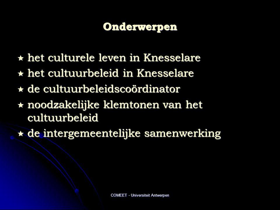 COMEET - Universiteit Antwerpen Onderwerpen  het culturele leven in Knesselare  het cultuurbeleid in Knesselare  de cultuurbeleidscoördinator  noodzakelijke klemtonen van het cultuurbeleid  de intergemeentelijke samenwerking