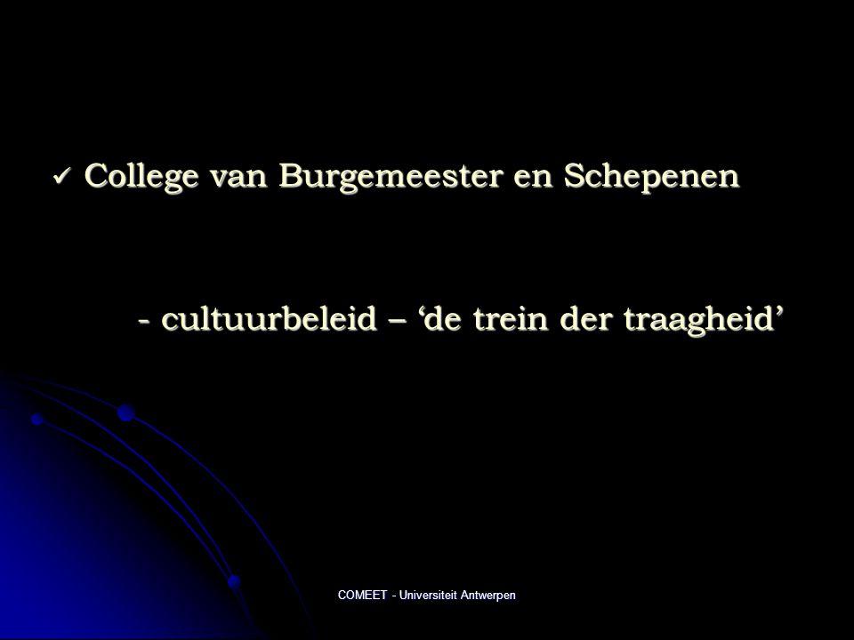 COMEET - Universiteit Antwerpen  College van Burgemeester en Schepenen - cultuurbeleid – 'de trein der traagheid'