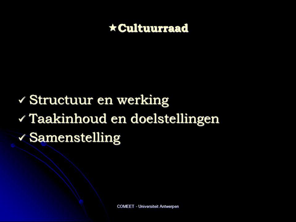 COMEET - Universiteit Antwerpen  Cultuurraad  Structuur en werking  Taakinhoud en doelstellingen  Samenstelling