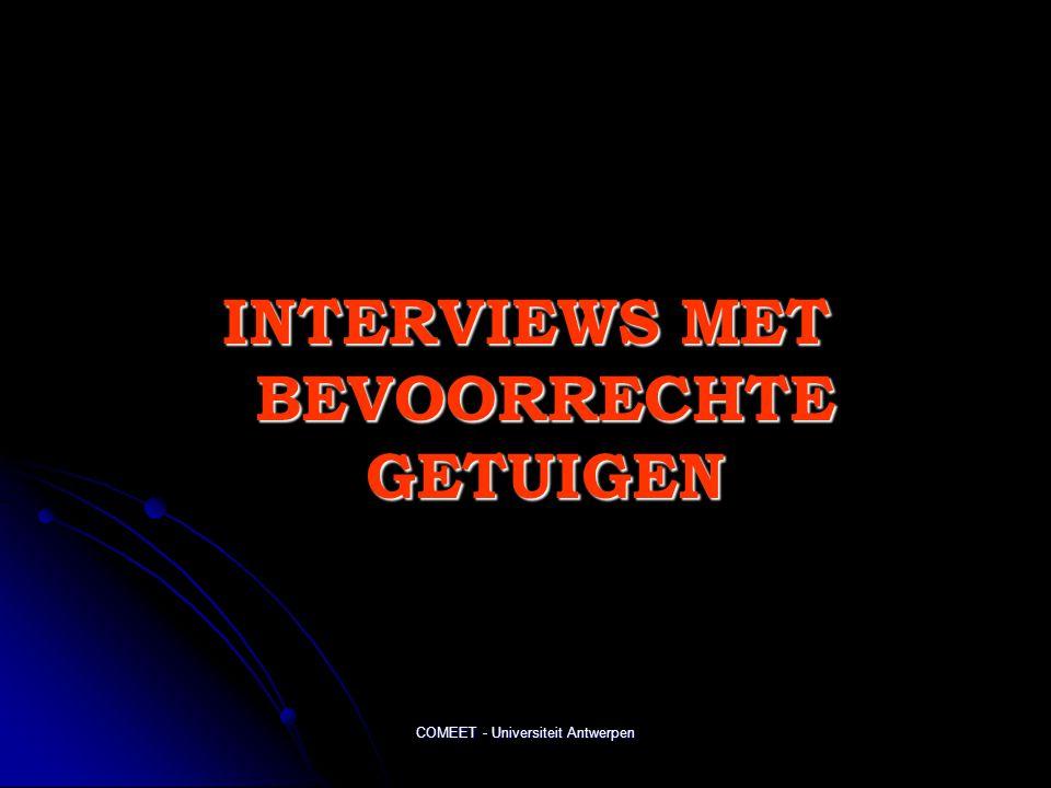 COMEET - Universiteit Antwerpen INTERVIEWS MET BEVOORRECHTE GETUIGEN