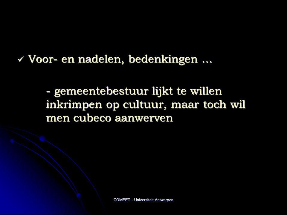 COMEET - Universiteit Antwerpen  Voor- en nadelen, bedenkingen … - gemeentebestuur lijkt te willen inkrimpen op cultuur, maar toch wil men cubeco aanwerven