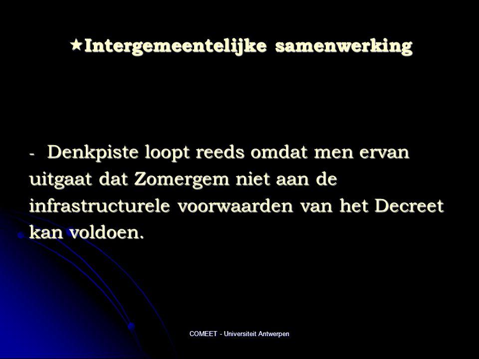 COMEET - Universiteit Antwerpen  Intergemeentelijke samenwerking - Denkpiste loopt reeds omdat men ervan uitgaat dat Zomergem niet aan de infrastructurele voorwaarden van het Decreet kan voldoen.
