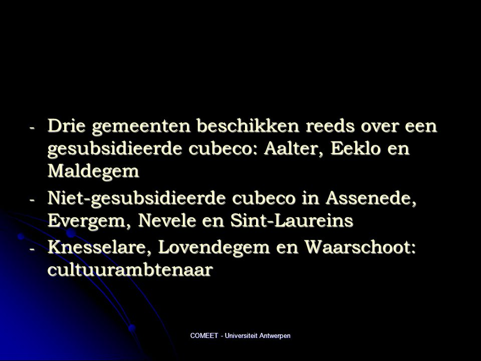 COMEET - Universiteit Antwerpen - Drie gemeenten beschikken reeds over een gesubsidieerde cubeco: Aalter, Eeklo en Maldegem - Niet-gesubsidieerde cubeco in Assenede, Evergem, Nevele en Sint-Laureins - Knesselare, Lovendegem en Waarschoot: cultuurambtenaar
