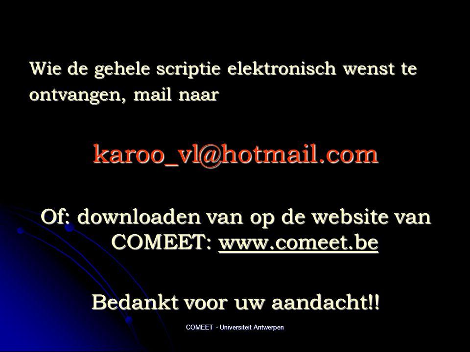 COMEET - Universiteit Antwerpen Wie de gehele scriptie elektronisch wenst te ontvangen, mail naar karoo_vl@hotmail.com Of: downloaden van op de website van COMEET: www.comeet.be www.comeet.be Bedankt voor uw aandacht!!