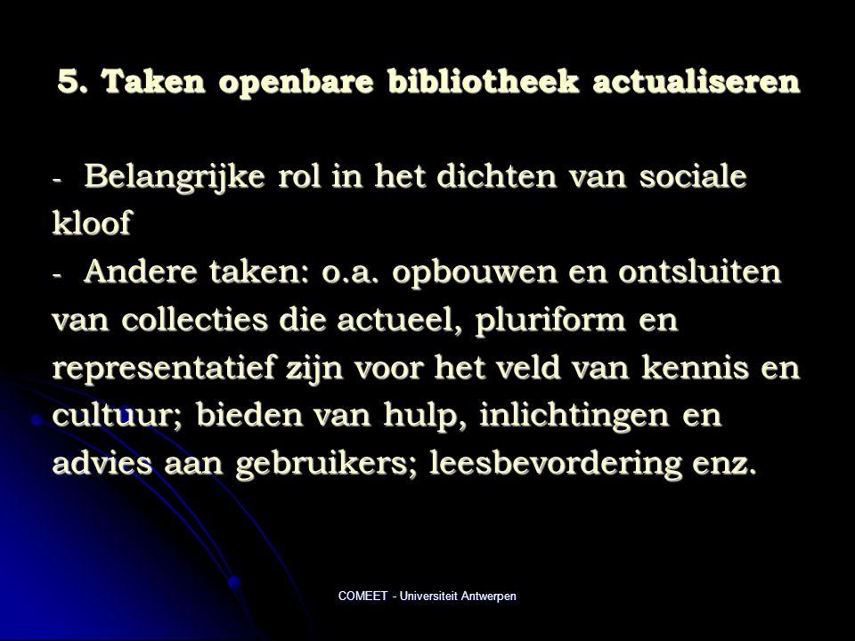 COMEET - Universiteit Antwerpen 5. Taken openbare bibliotheek actualiseren - Belangrijke rol in het dichten van sociale kloof - Andere taken: o.a. opb