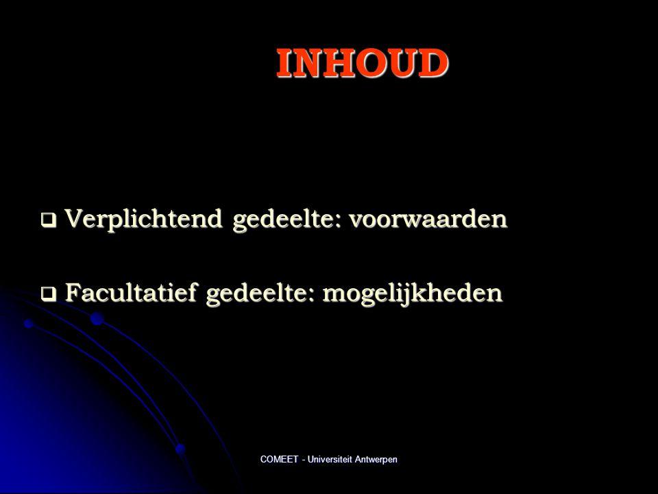 COMEET - Universiteit Antwerpen INHOUD  Verplichtend gedeelte: voorwaarden  Facultatief gedeelte: mogelijkheden