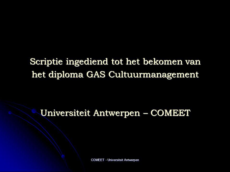 COMEET - Universiteit Antwerpen Scriptie ingediend tot het bekomen van het diploma GAS Cultuurmanagement Universiteit Antwerpen – COMEET