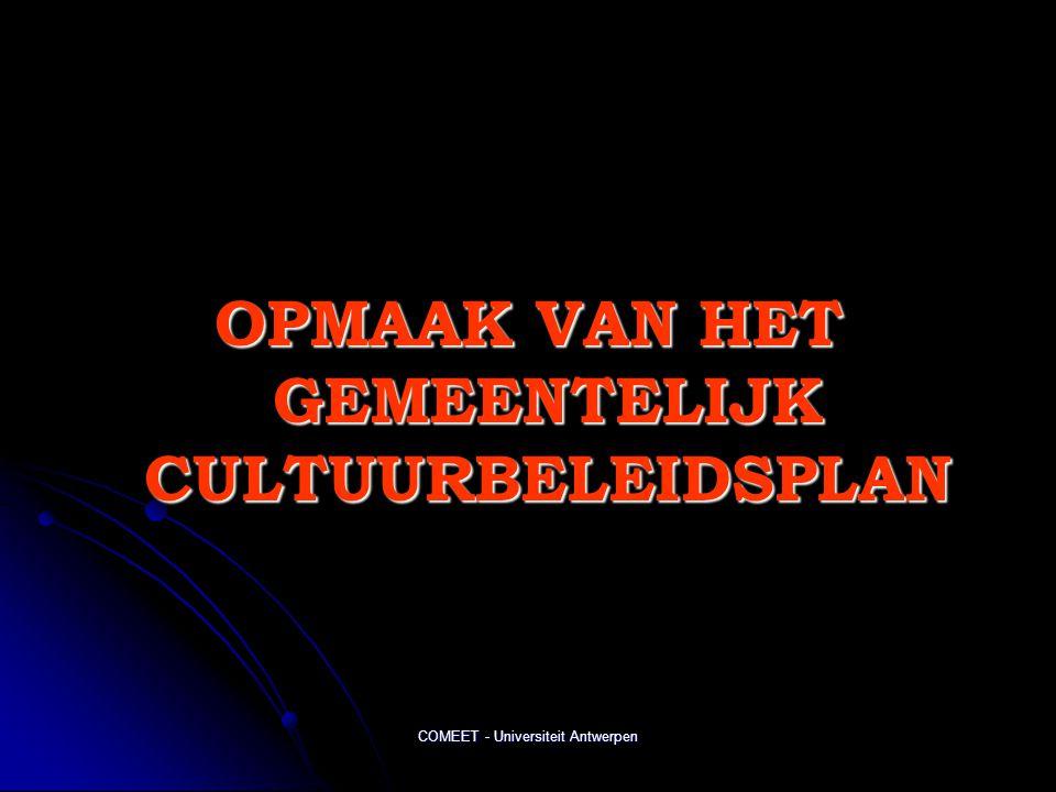 COMEET - Universiteit Antwerpen OPMAAK VAN HET GEMEENTELIJK CULTUURBELEIDSPLAN