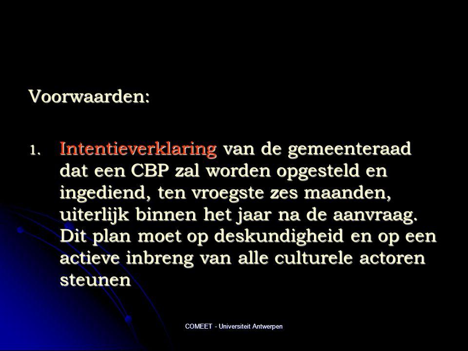 COMEET - Universiteit Antwerpen Voorwaarden: 1. Intentieverklaring van de gemeenteraad dat een CBP zal worden opgesteld en ingediend, ten vroegste zes