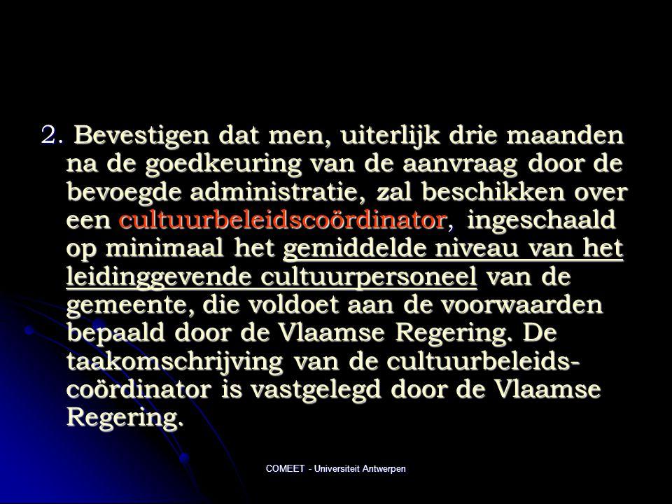 COMEET - Universiteit Antwerpen 2. Bevestigen dat men, uiterlijk drie maanden na de goedkeuring van de aanvraag door de bevoegde administratie, zal be