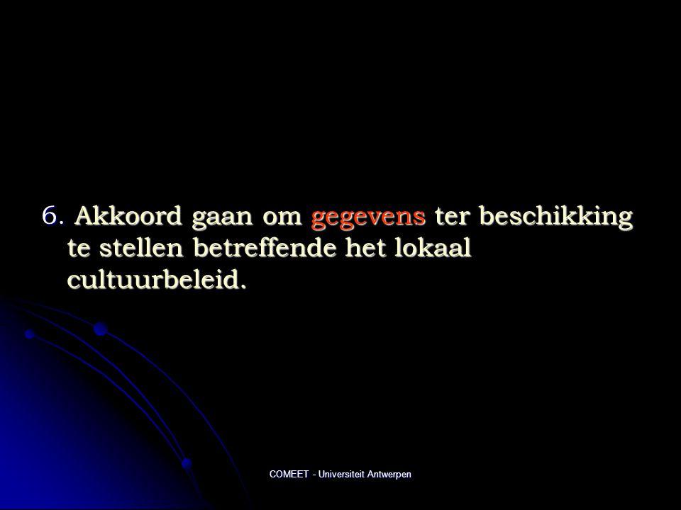 COMEET - Universiteit Antwerpen 6. Akkoord gaan om gegevens ter beschikking te stellen betreffende het lokaal cultuurbeleid.