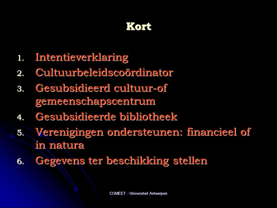 COMEET - Universiteit Antwerpen Kort 1. Intentieverklaring 2. Cultuurbeleidscoördinator 3. Gesubsidieerd cultuur-of gemeenschapscentrum 4. Gesubsidiee