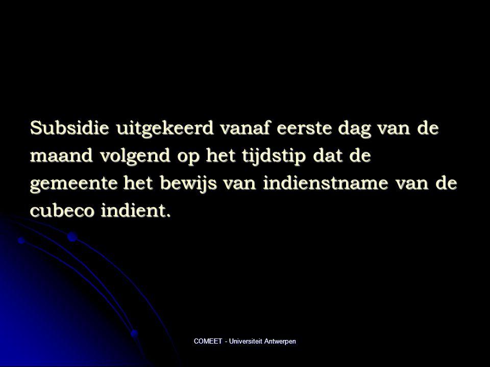 COMEET - Universiteit Antwerpen Subsidie uitgekeerd vanaf eerste dag van de maand volgend op het tijdstip dat de gemeente het bewijs van indienstname van de cubeco indient.