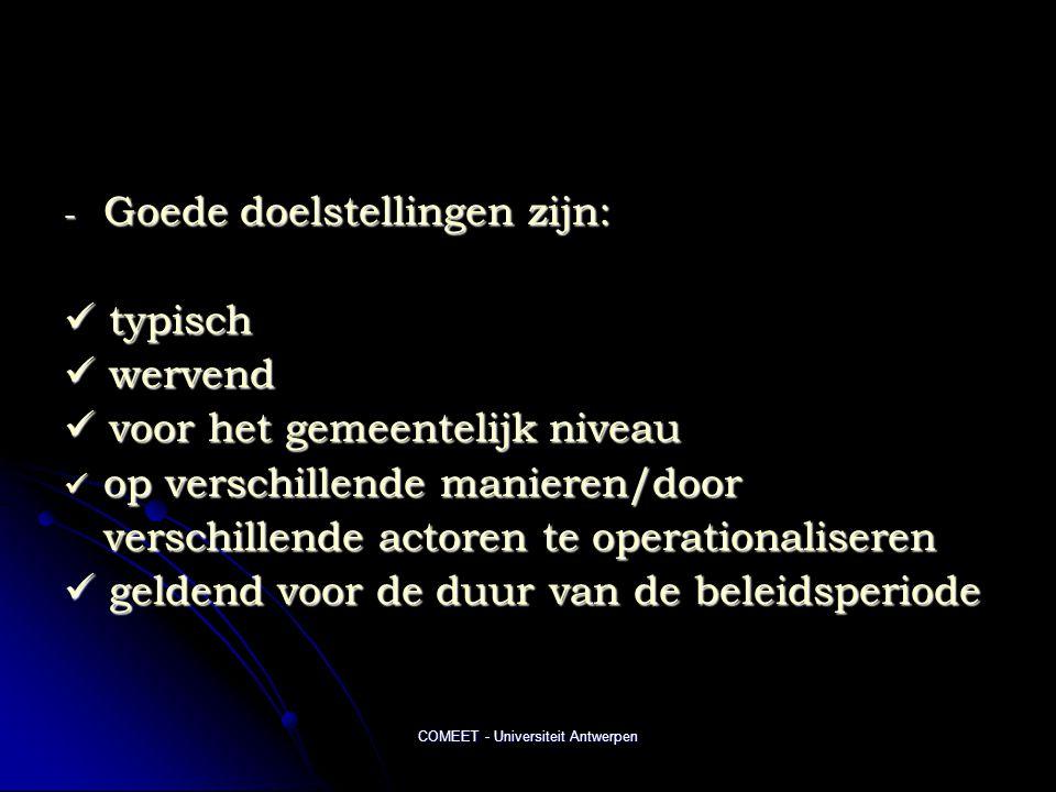 COMEET - Universiteit Antwerpen - Goede doelstellingen zijn:  typisch  wervend  voor het gemeentelijk niveau  op verschillende manieren/door verschillende actoren te operationaliseren  geldend voor de duur van de beleidsperiode