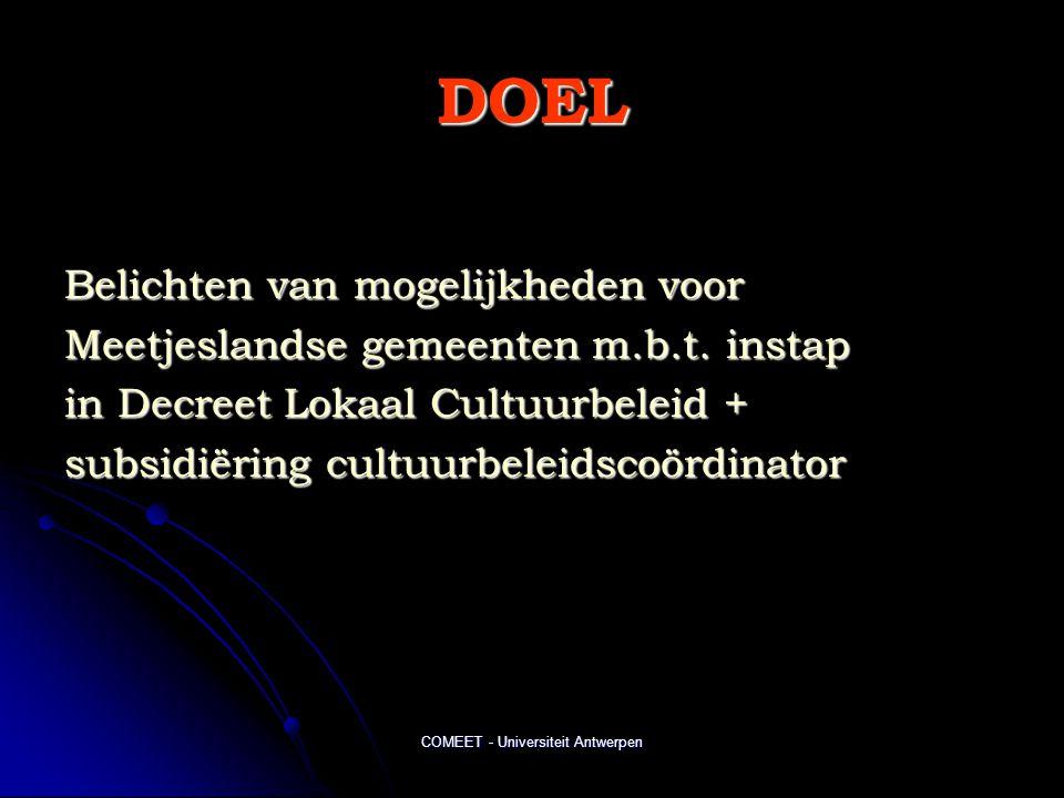 COMEET - Universiteit Antwerpen DOEL Belichten van mogelijkheden voor Meetjeslandse gemeenten m.b.t. instap in Decreet Lokaal Cultuurbeleid + subsidië