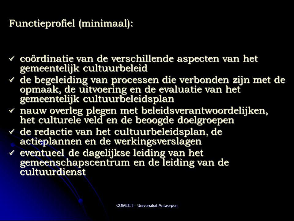COMEET - Universiteit Antwerpen Functieprofiel (minimaal):  coördinatie van de verschillende aspecten van het gemeentelijk cultuurbeleid  de begelei