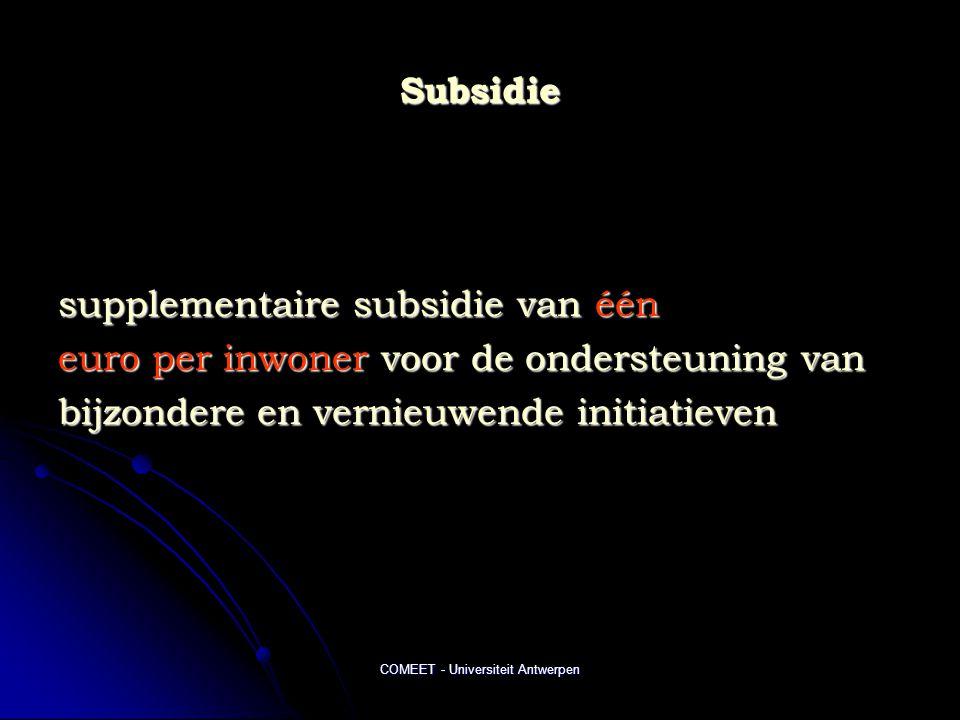 COMEET - Universiteit Antwerpen Subsidie supplementaire subsidie van één euro per inwoner voor de ondersteuning van bijzondere en vernieuwende initiat