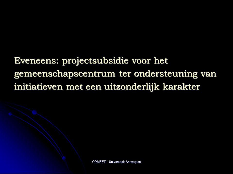 COMEET - Universiteit Antwerpen Eveneens: projectsubsidie voor het gemeenschapscentrum ter ondersteuning van initiatieven met een uitzonderlijk karakter