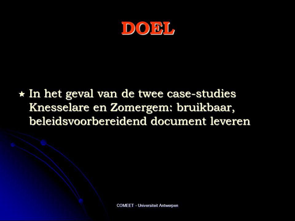 COMEET - Universiteit Antwerpen DOEL  In het geval van de twee case-studies Knesselare en Zomergem: bruikbaar, beleidsvoorbereidend document leveren