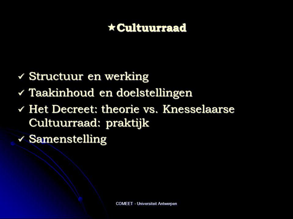COMEET - Universiteit Antwerpen  Cultuurraad  Structuur en werking  Taakinhoud en doelstellingen  Het Decreet: theorie vs. Knesselaarse Cultuurraa