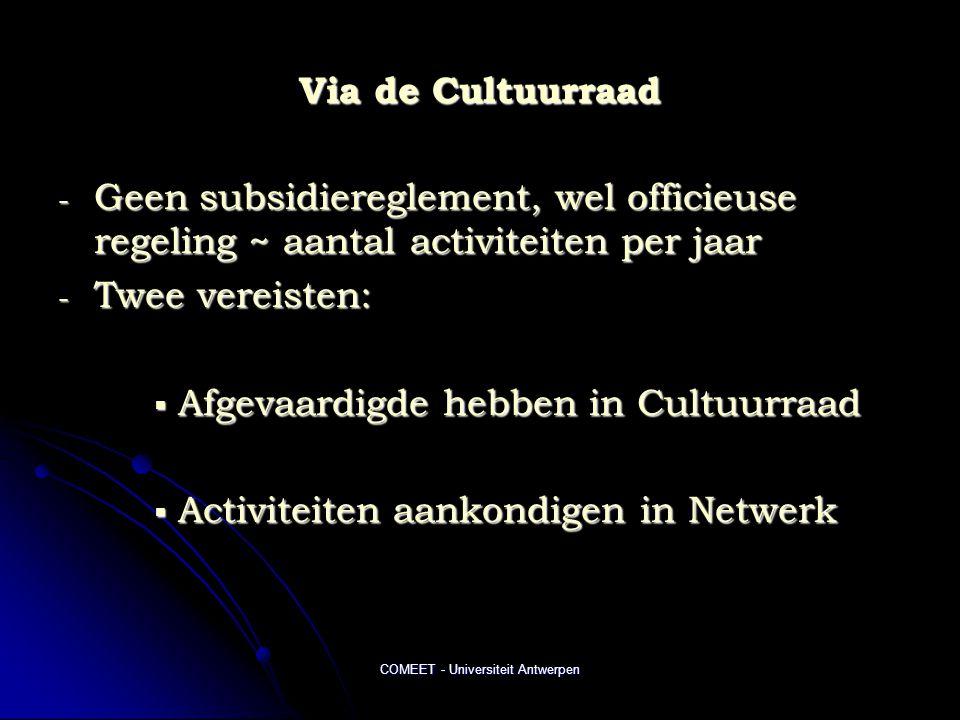 Via de Cultuurraad - Geen subsidiereglement, wel officieuse regeling ~ aantal activiteiten per jaar - Twee vereisten:  Afgevaardigde hebben in Cultuurraad  Activiteiten aankondigen in Netwerk