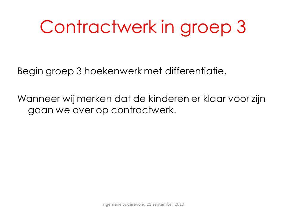 Contractwerk in groep 3 Begin groep 3 hoekenwerk met differentiatie. Wanneer wij merken dat de kinderen er klaar voor zijn gaan we over op contractwer