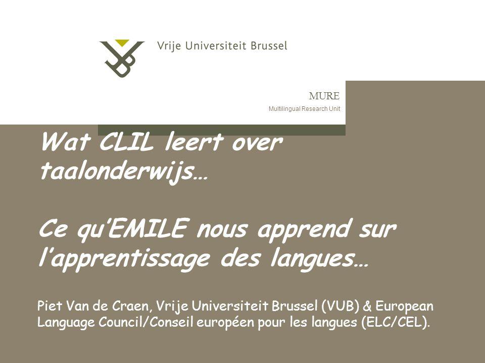 MURE Multilingual Research Unit Wat CLIL leert over taalonderwijs… Ce qu'EMILE nous apprend sur l'apprentissage des langues… Piet Van de Craen, Vrije
