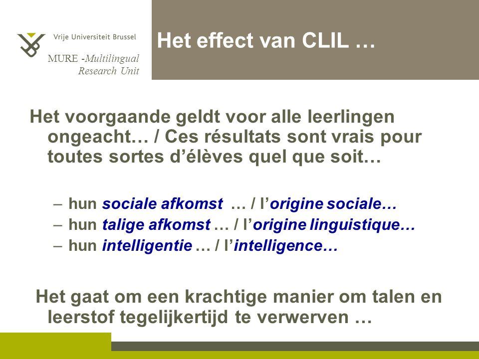 MURE -Multilingual Research Unit Het effect van CLIL … Het voorgaande geldt voor alle leerlingen ongeacht… / Ces résultats sont vrais pour toutes sort