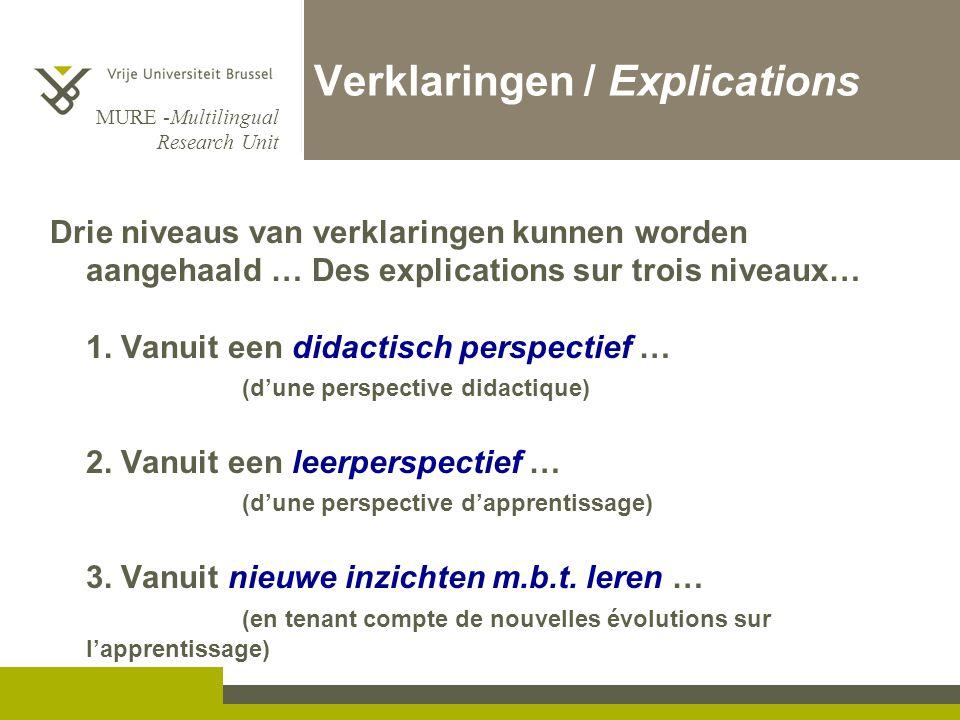 MURE -Multilingual Research Unit Verklaringen / Explications Drie niveaus van verklaringen kunnen worden aangehaald … Des explications sur trois nivea